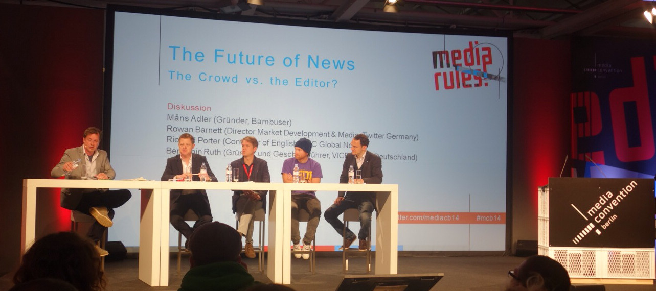 "Panel discussion at Media Convention Berlin ""The Future of News - The Crowd vs. The Editor"" with Richard Porter (Controller of English, BBC Global News), Rowan Barnett (Market Director Germany, Twitter),  Benjamin Ruth (Geschäftsführer, Vice Media),  Mans Adler (Gründer, Bambuser)"