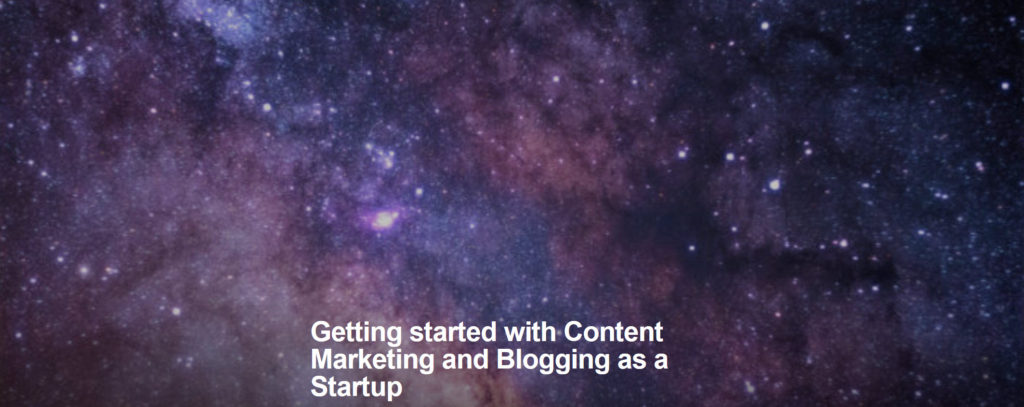 Getting started with Content Marketing and Blogging as a Startup