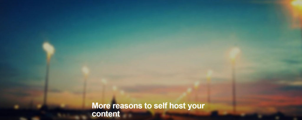 reasons to self host your content