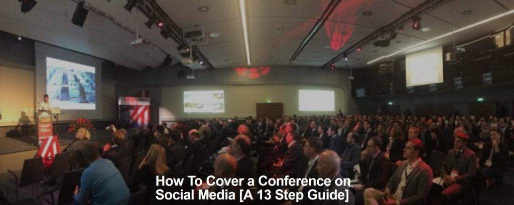 How To Cover a Conference on Social Media [A 13 Step Guide]
